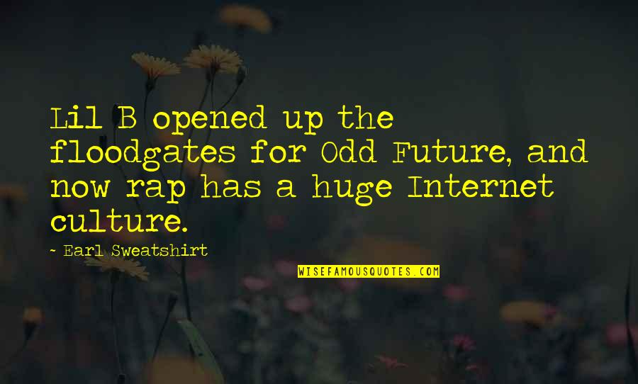 Internet Culture Quotes By Earl Sweatshirt: Lil B opened up the floodgates for Odd