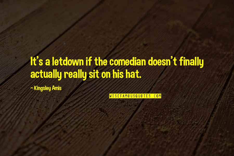 Internet Culture Quotes By Kingsley Amis: It's a letdown if the comedian doesn't finally