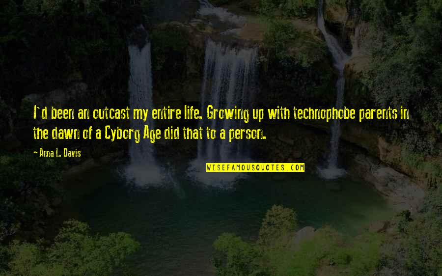 Internet Technology Quotes By Anna L. Davis: I'd been an outcast my entire life. Growing