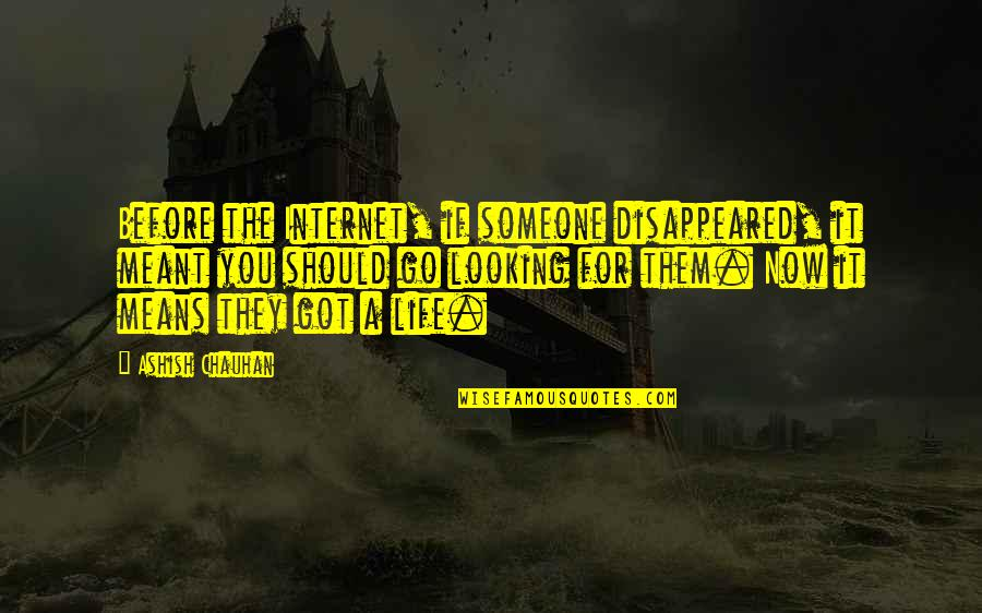 Internet Technology Quotes By Ashish Chauhan: Before the Internet, if someone disappeared, it meant