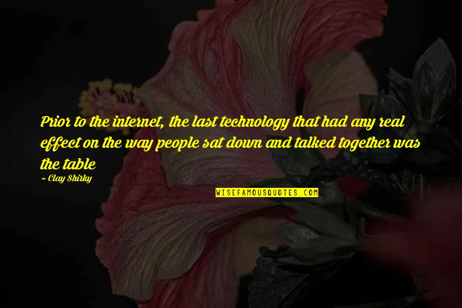 Internet Technology Quotes By Clay Shirky: Prior to the internet, the last technology that