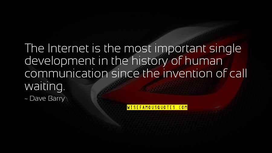 Internet Technology Quotes By Dave Barry: The Internet is the most important single development