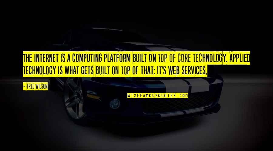 Internet Technology Quotes By Fred Wilson: The Internet is a computing platform built on