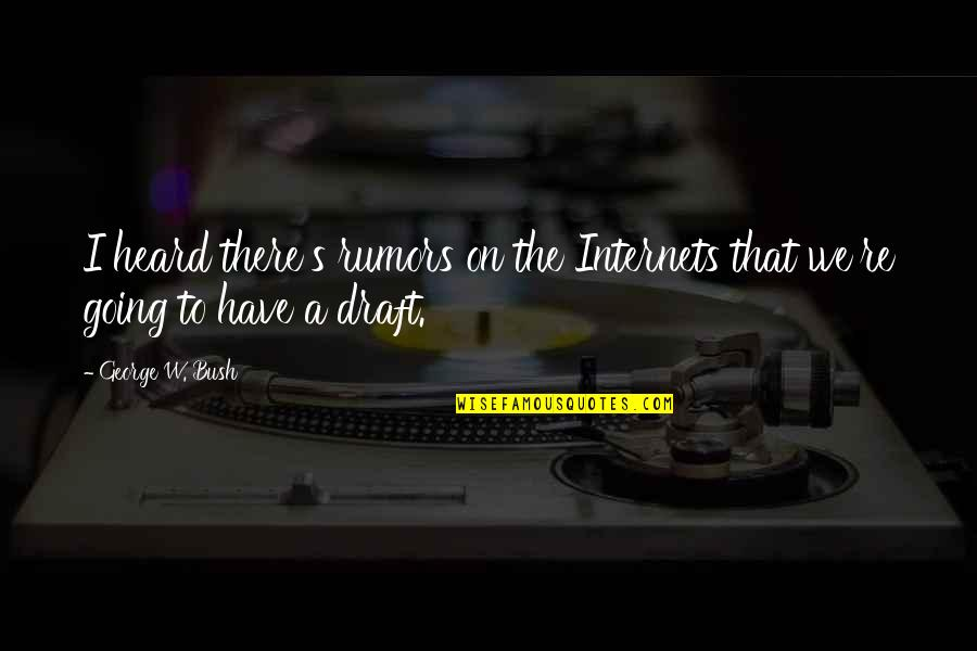 Internet Technology Quotes By George W. Bush: I heard there's rumors on the Internets that