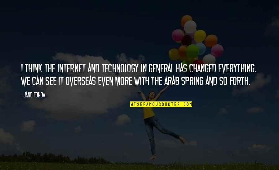 Internet Technology Quotes By Jane Fonda: I think the Internet and technology in general