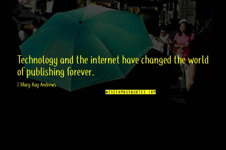 Internet Technology Quotes By Mary Kay Andrews: Technology and the internet have changed the world