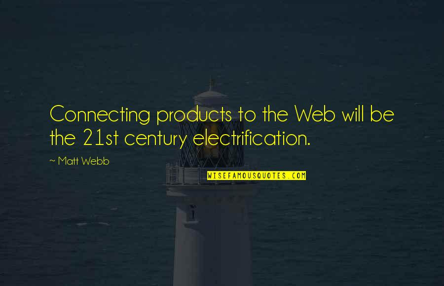Internet Technology Quotes By Matt Webb: Connecting products to the Web will be the