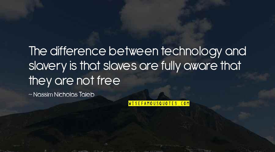 Internet Technology Quotes By Nassim Nicholas Taleb: The difference between technology and slavery is that