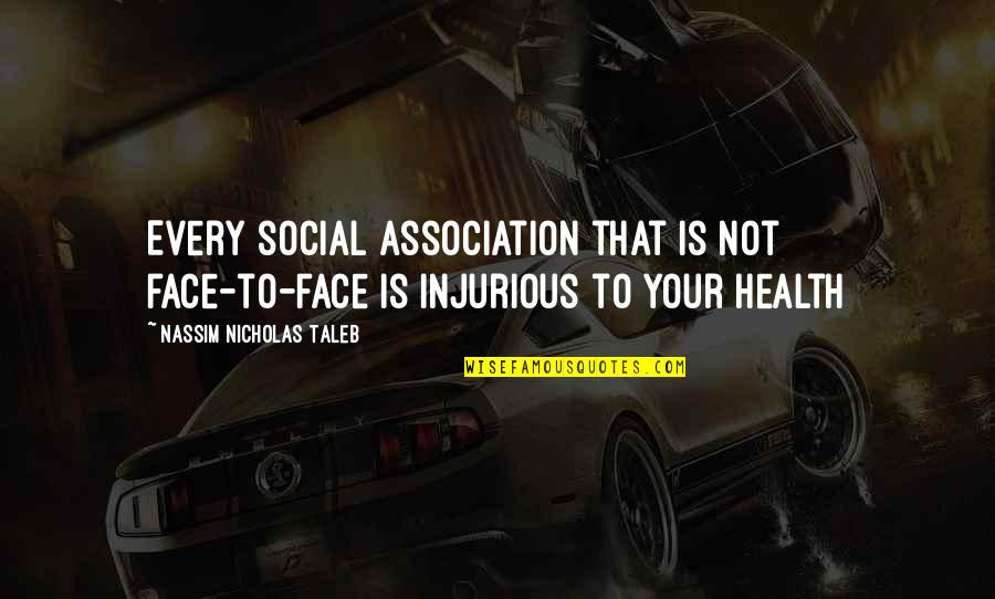 Internet Technology Quotes By Nassim Nicholas Taleb: Every social association that is not face-to-face is