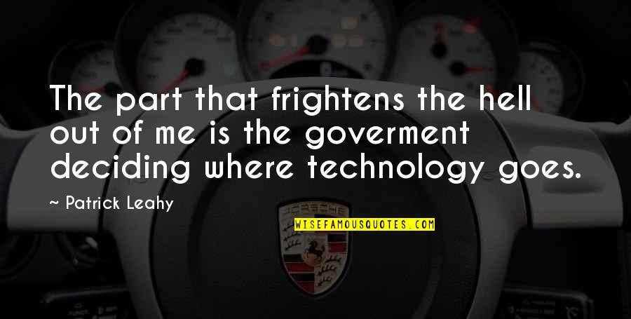 Internet Technology Quotes By Patrick Leahy: The part that frightens the hell out of