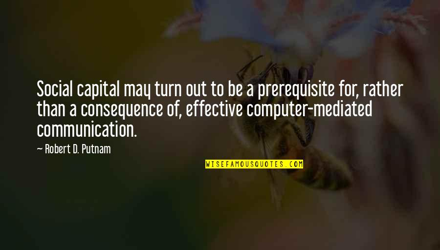 Internet Technology Quotes By Robert D. Putnam: Social capital may turn out to be a