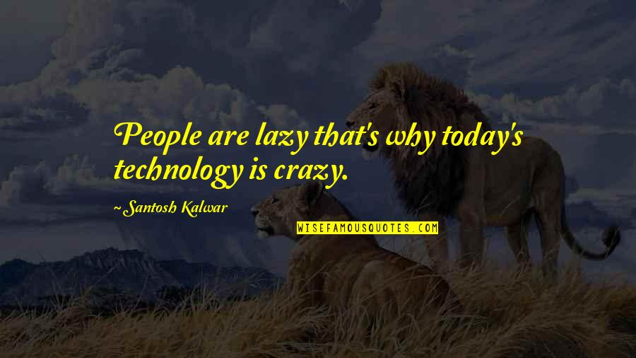 Internet Technology Quotes By Santosh Kalwar: People are lazy that's why today's technology is