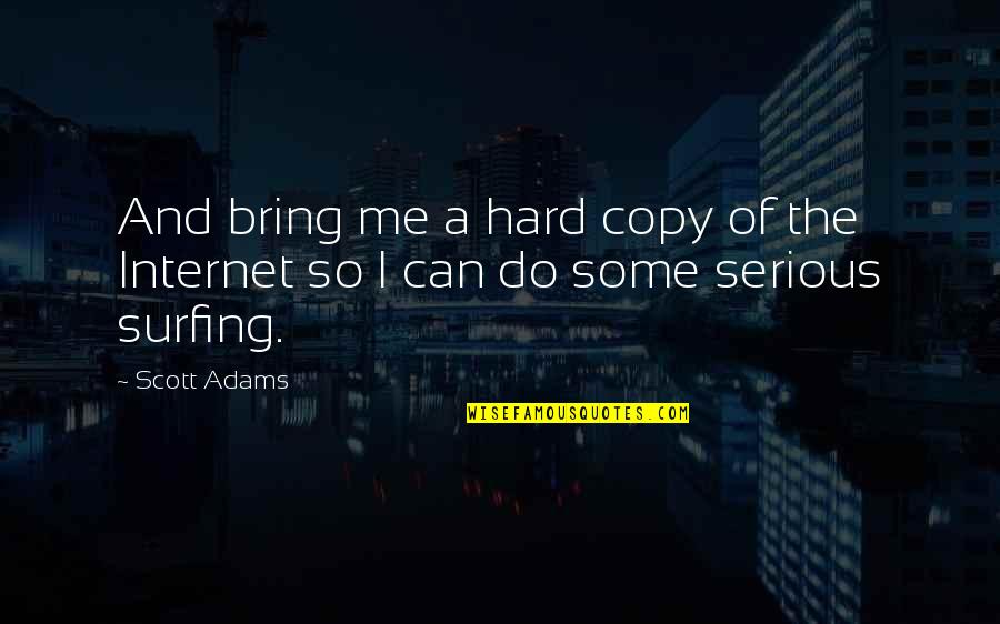 Internet Technology Quotes By Scott Adams: And bring me a hard copy of the