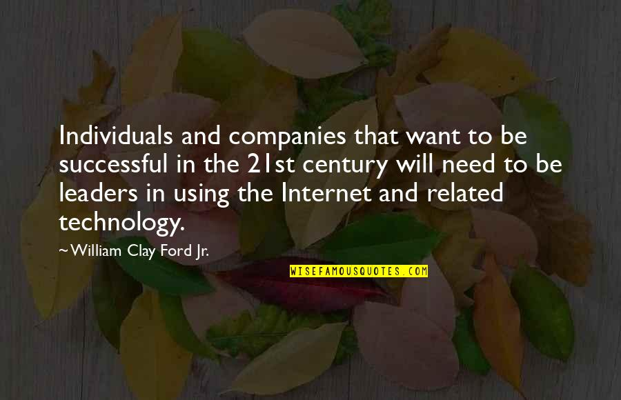 Internet Technology Quotes By William Clay Ford Jr.: Individuals and companies that want to be successful