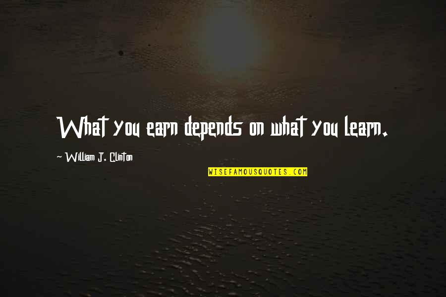 Internet Technology Quotes By William J. Clinton: What you earn depends on what you learn.