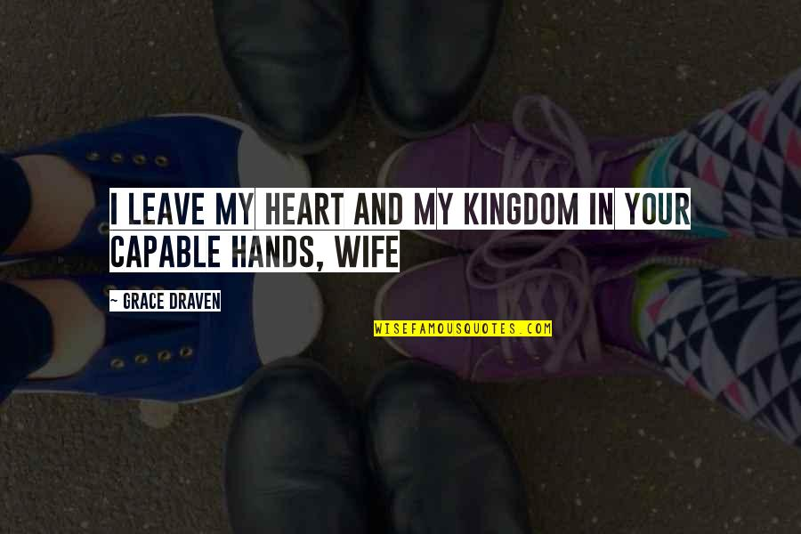Internet Wifi Quotes By Grace Draven: I leave my heart and my kingdom in