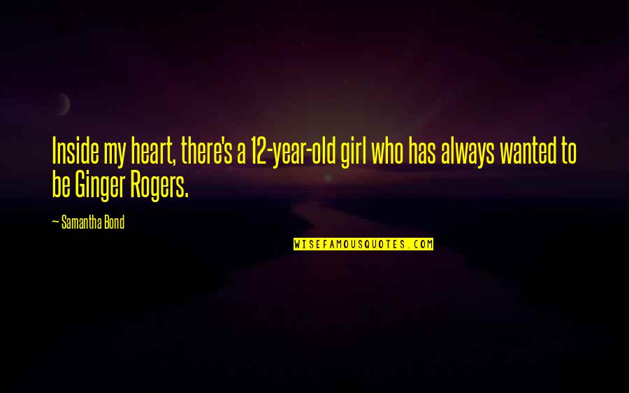 Internet Wifi Quotes By Samantha Bond: Inside my heart, there's a 12-year-old girl who