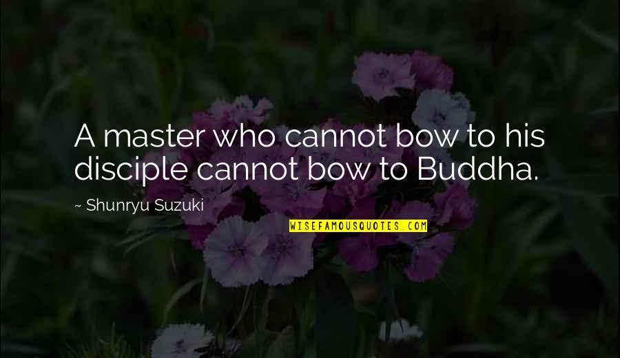 Internet Wifi Quotes By Shunryu Suzuki: A master who cannot bow to his disciple