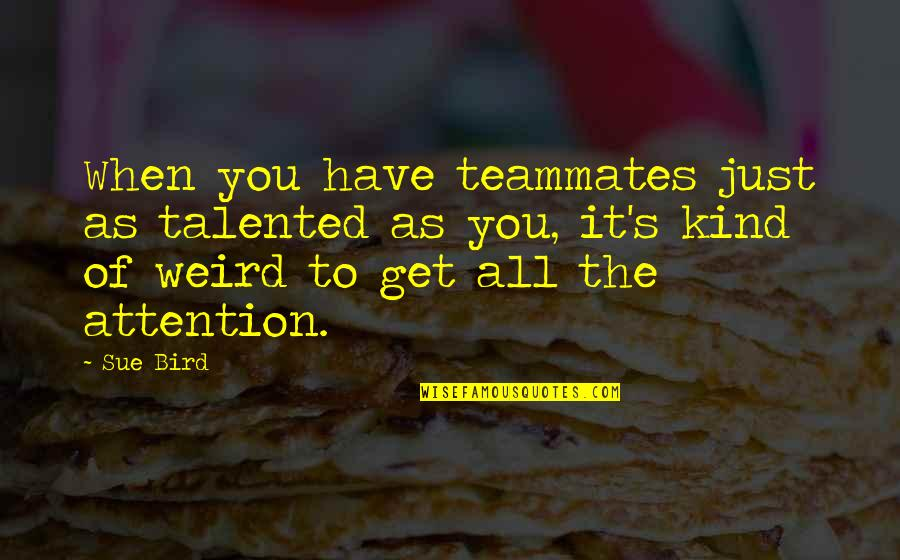 Internet Wifi Quotes By Sue Bird: When you have teammates just as talented as