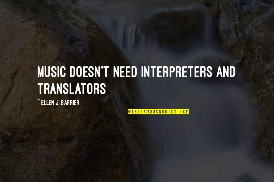 Interpreters And Translators Quotes By Ellen J. Barrier: Music Doesn't Need Interpreters and Translators