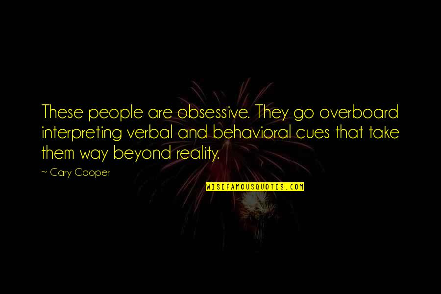 Interpreting Quotes By Cary Cooper: These people are obsessive. They go overboard interpreting
