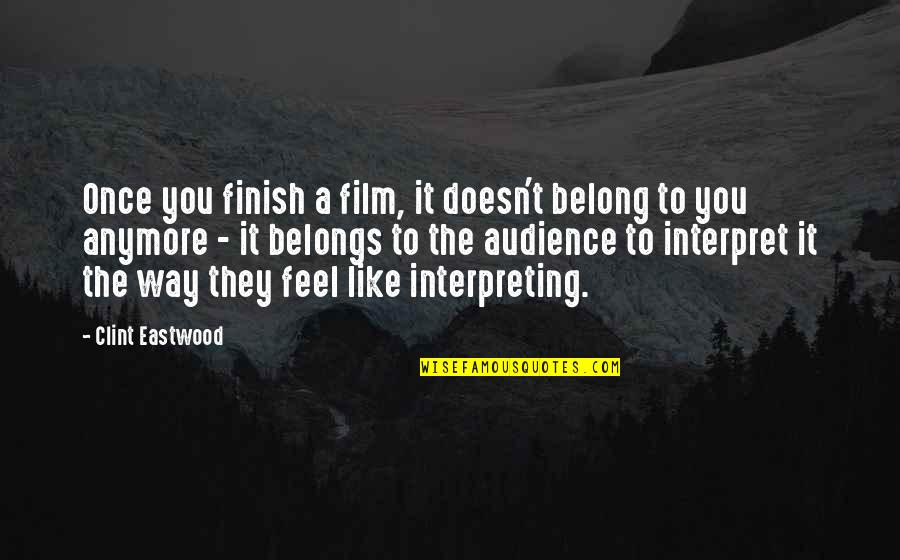 Interpreting Quotes By Clint Eastwood: Once you finish a film, it doesn't belong
