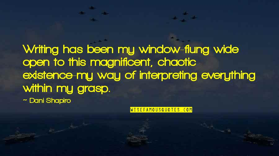 Interpreting Quotes By Dani Shapiro: Writing has been my window-flung wide open to
