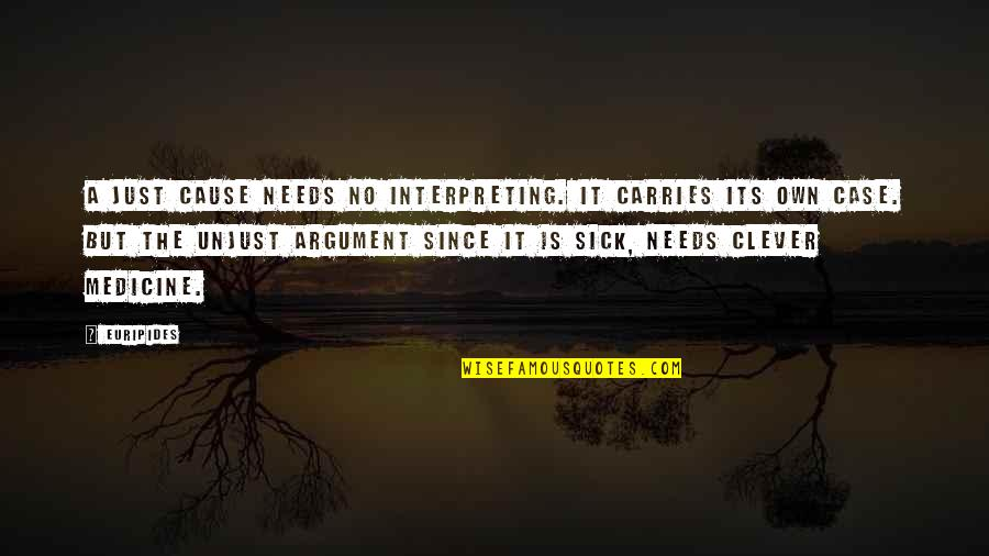 Interpreting Quotes By Euripides: A just cause needs no interpreting. It carries