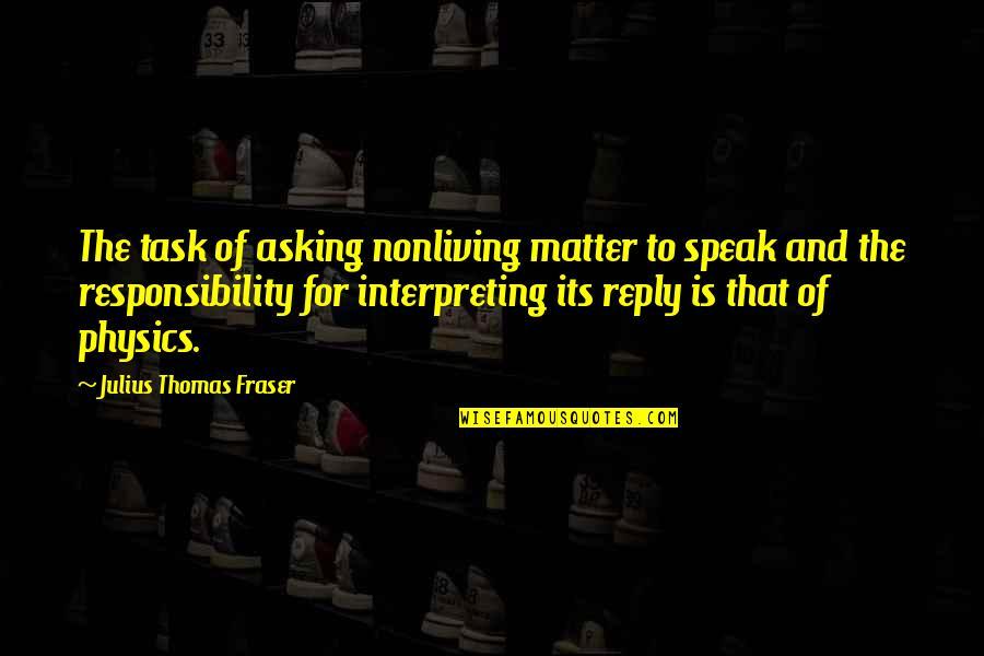 Interpreting Quotes By Julius Thomas Fraser: The task of asking nonliving matter to speak