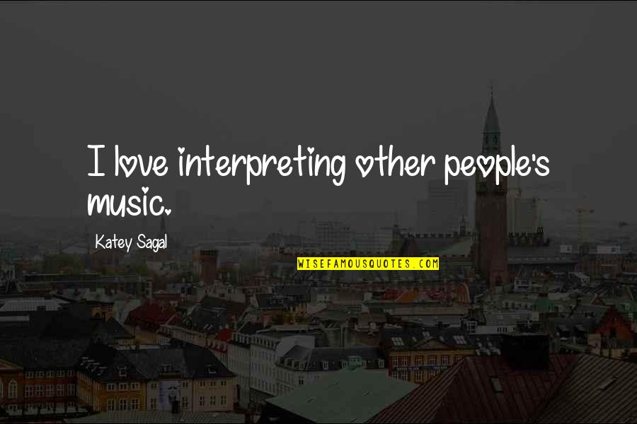 Interpreting Quotes By Katey Sagal: I love interpreting other people's music.