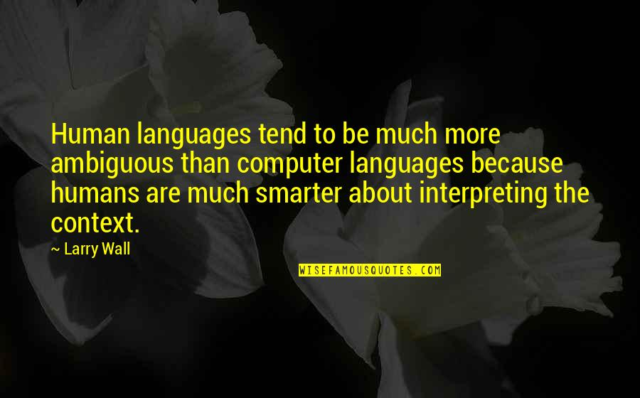 Interpreting Quotes By Larry Wall: Human languages tend to be much more ambiguous