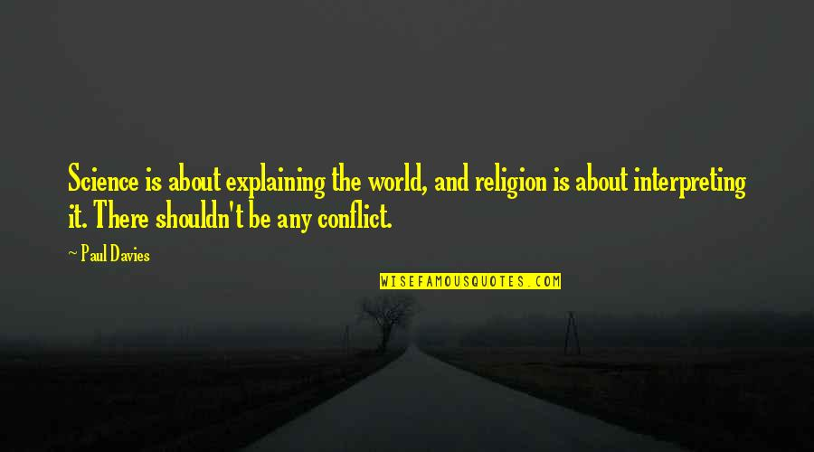 Interpreting Quotes By Paul Davies: Science is about explaining the world, and religion