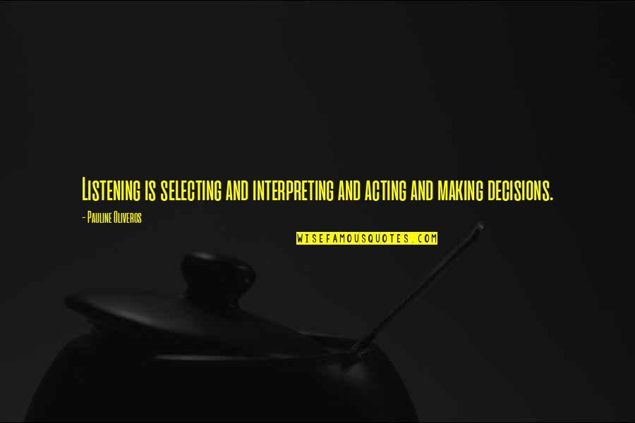 Interpreting Quotes By Pauline Oliveros: Listening is selecting and interpreting and acting and