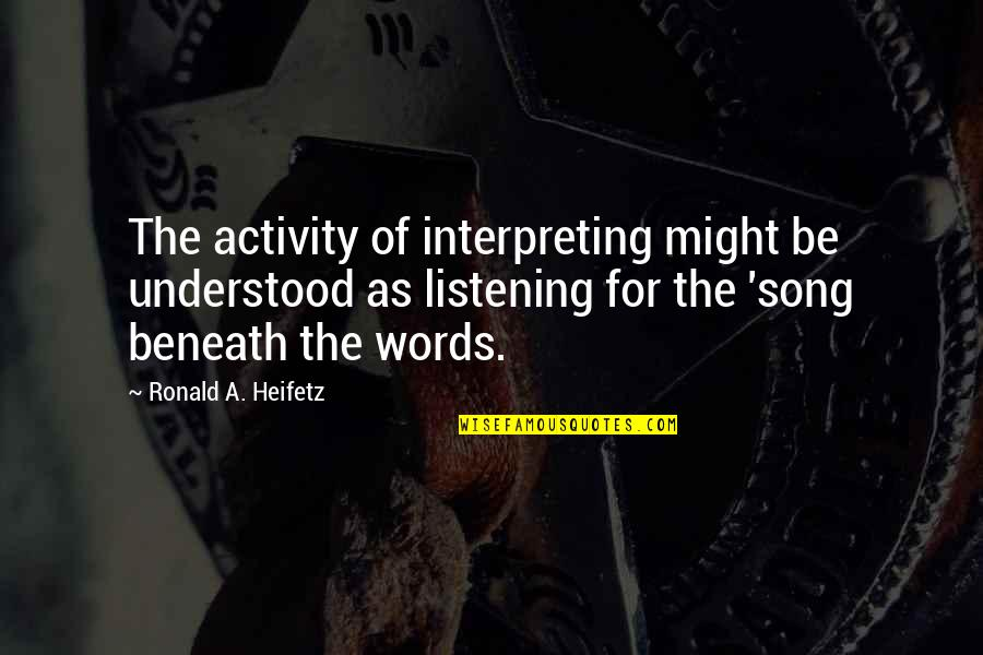Interpreting Quotes By Ronald A. Heifetz: The activity of interpreting might be understood as