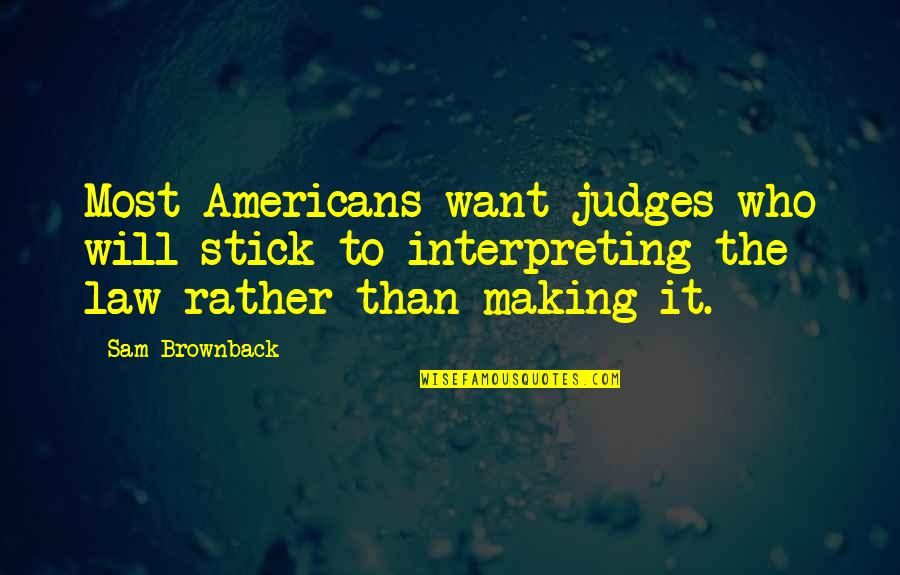 Interpreting Quotes By Sam Brownback: Most Americans want judges who will stick to