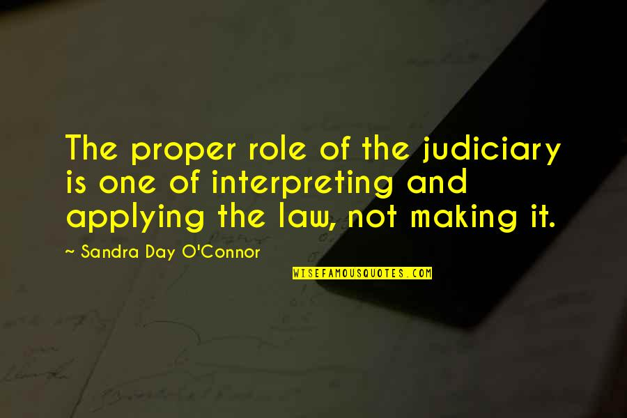 Interpreting Quotes By Sandra Day O'Connor: The proper role of the judiciary is one