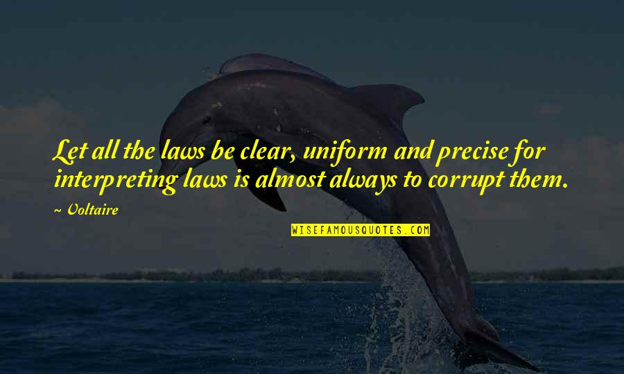 Interpreting Quotes By Voltaire: Let all the laws be clear, uniform and