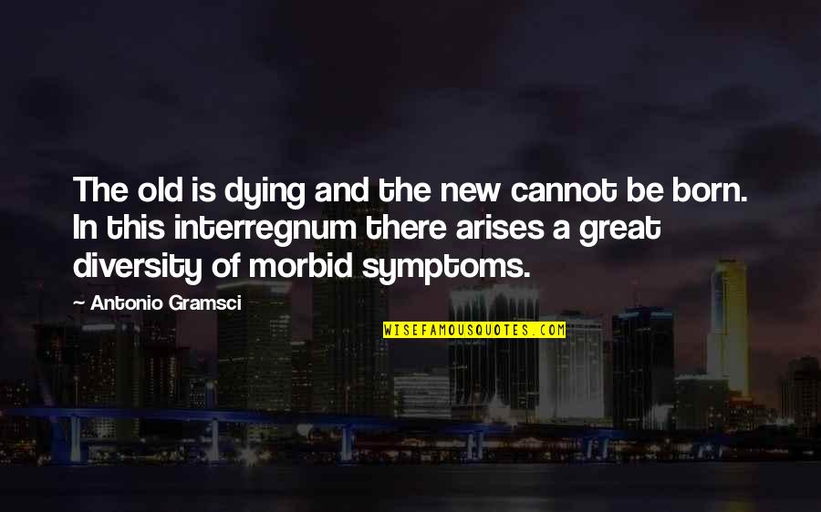 Interregnum Quotes By Antonio Gramsci: The old is dying and the new cannot