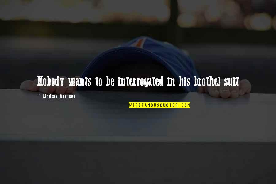 Interrogated Quotes By Lindsay Buroker: Nobody wants to be interrogated in his brothel