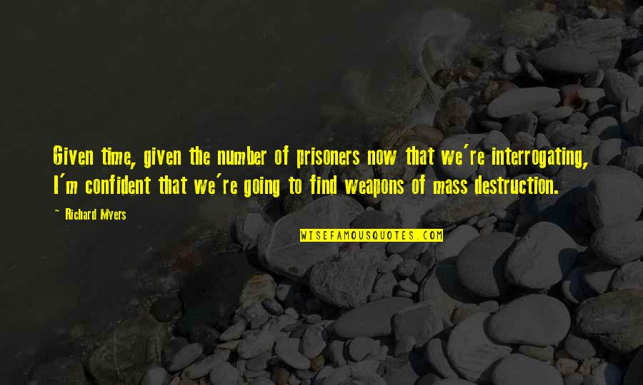 Interrogating Quotes By Richard Myers: Given time, given the number of prisoners now