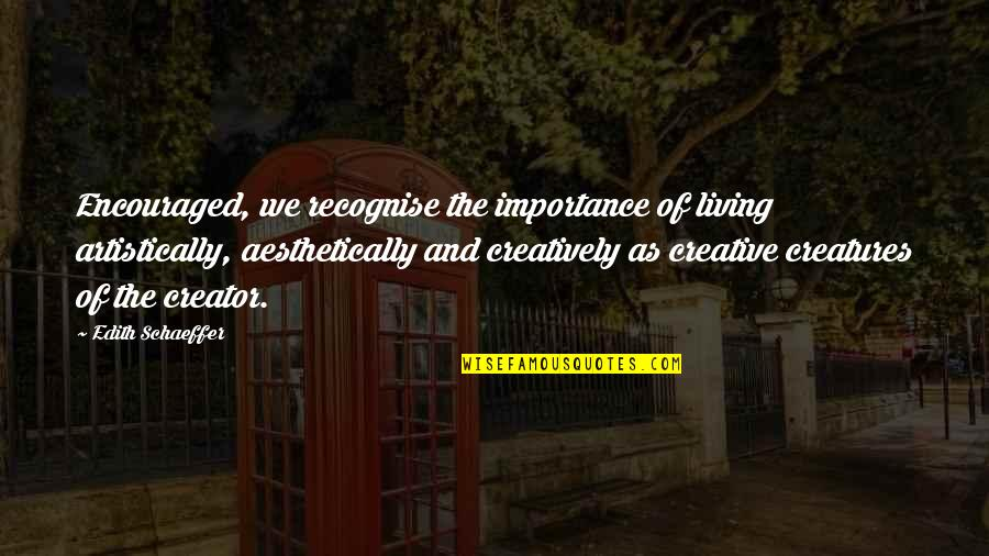 Interrupted Sleep Quotes By Edith Schaeffer: Encouraged, we recognise the importance of living artistically,