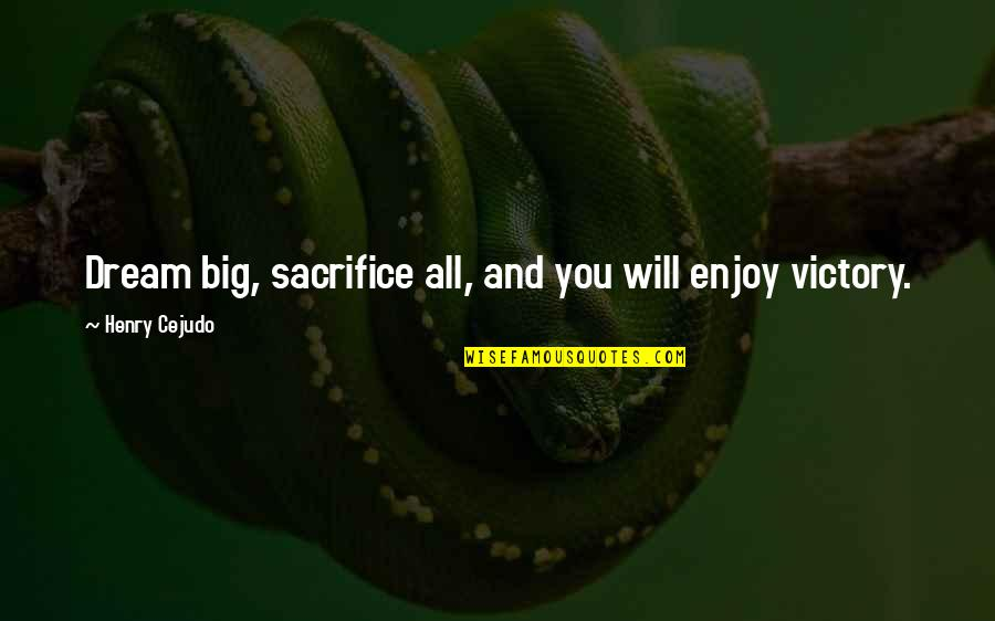 Interrupted Sleep Quotes By Henry Cejudo: Dream big, sacrifice all, and you will enjoy