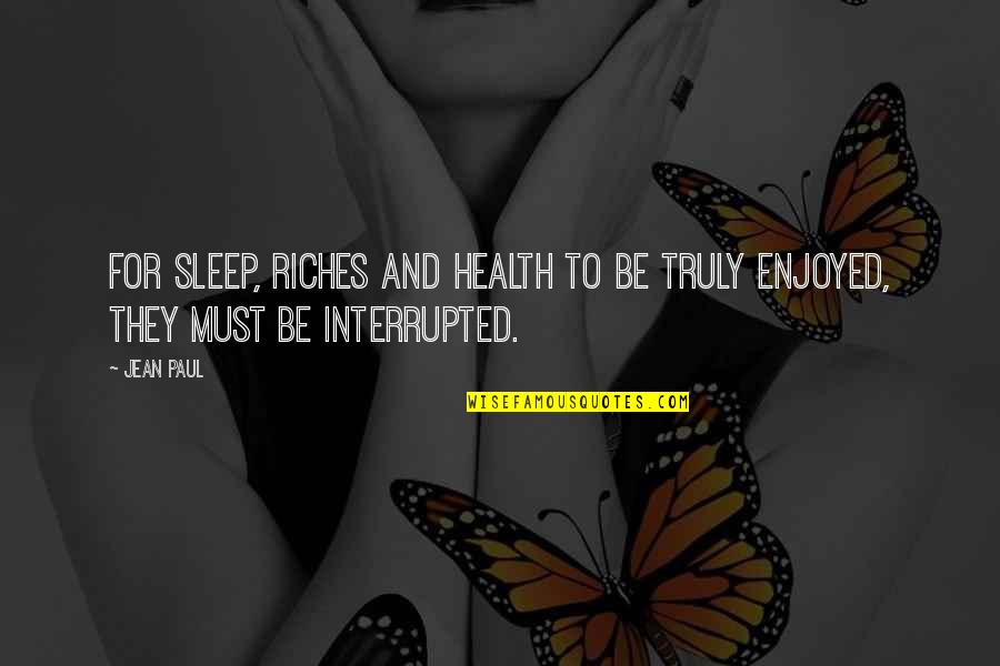 Interrupted Sleep Quotes By Jean Paul: For sleep, riches and health to be truly