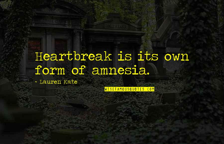 Interrupted Sleep Quotes By Lauren Kate: Heartbreak is its own form of amnesia.