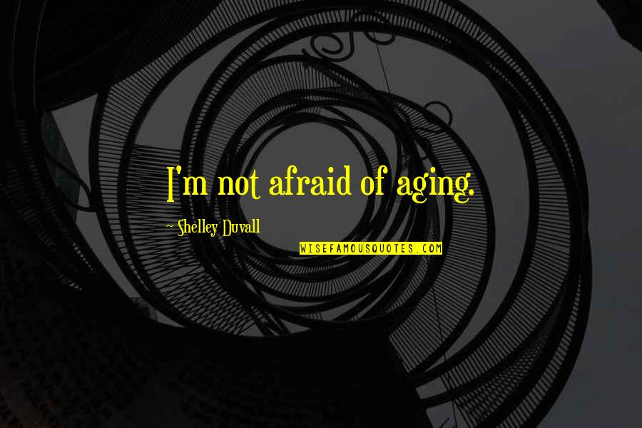 Interrupted Sleep Quotes By Shelley Duvall: I'm not afraid of aging.