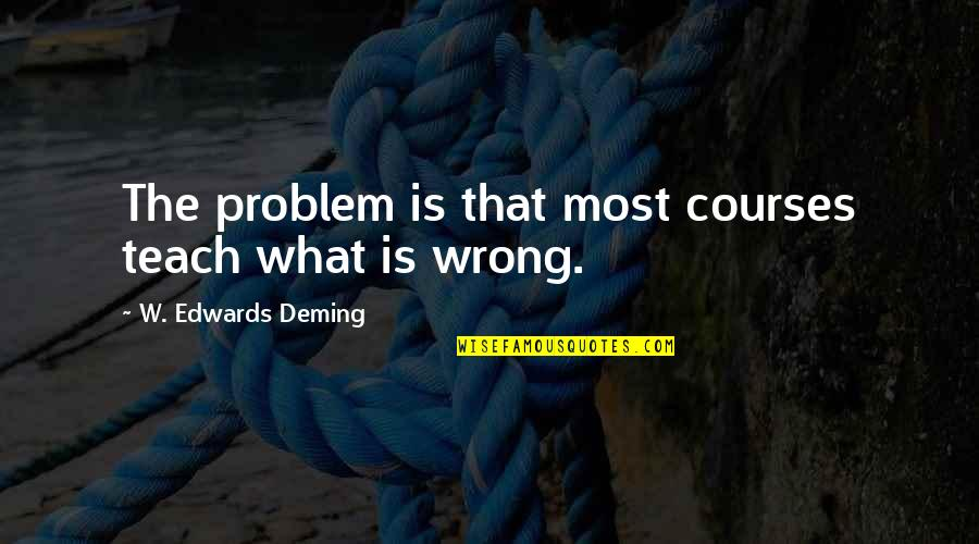 Interrupted Sleep Quotes By W. Edwards Deming: The problem is that most courses teach what