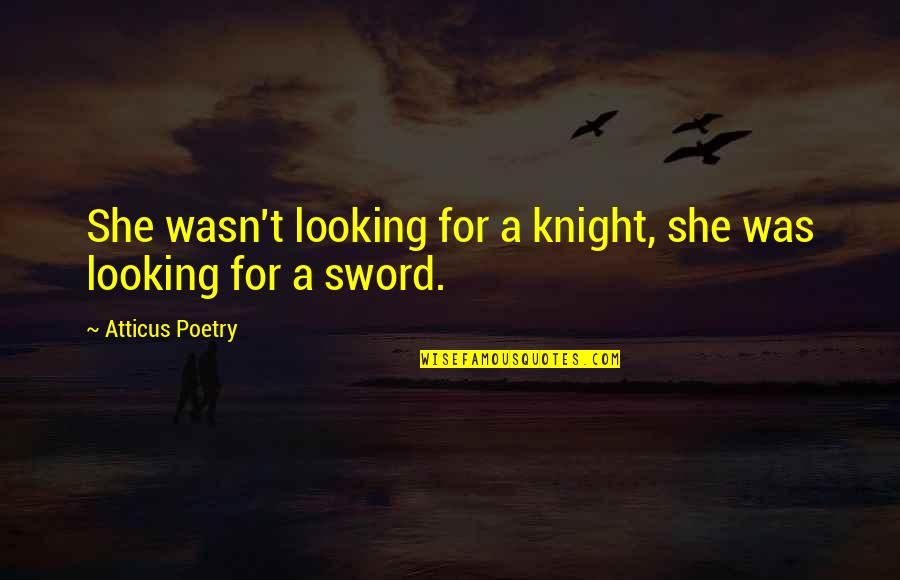 Interstate Moving Companies Quotes By Atticus Poetry: She wasn't looking for a knight, she was