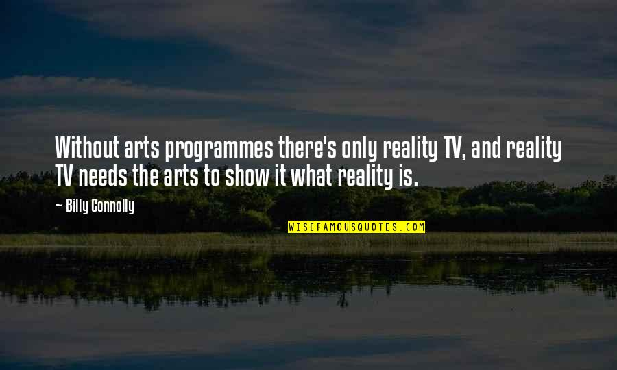 Interstate Moving Companies Quotes By Billy Connolly: Without arts programmes there's only reality TV, and