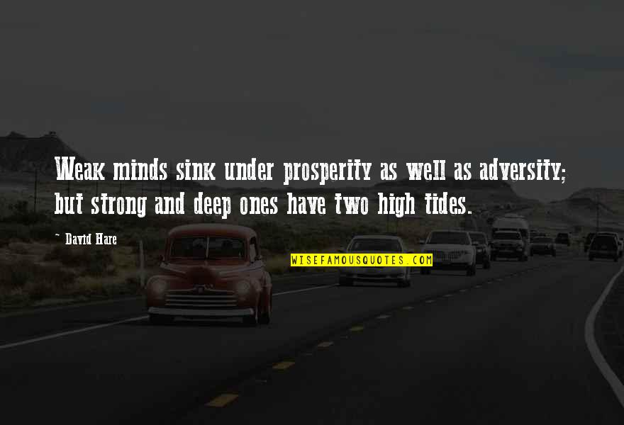 Interstate Moving Companies Quotes By David Hare: Weak minds sink under prosperity as well as
