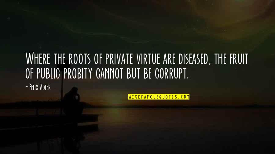 Interstate Moving Companies Quotes By Felix Adler: Where the roots of private virtue are diseased,